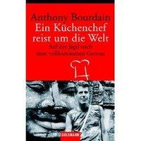 Anthony Bourdain / Ein Küchenchef reist um die Welt