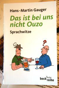 """Buchvorstellung: Hans-Martin Gauger """"Das ist bei uns nicht Ouzo"""""""